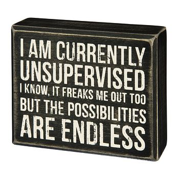 I Am Currently Unsupervised Box Sign in Black Wood with White Lettering