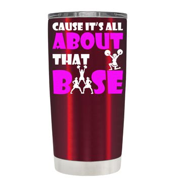 Cause its All About the Base on Translucent Red 20 oz Tumbler Cup