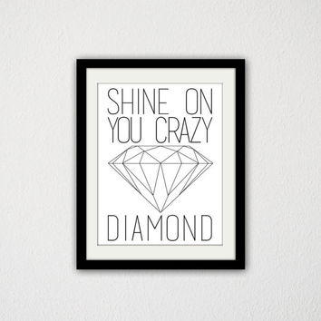 "Shine on you Crazy Diamond. Typography. Simple. Minimalist. Black and White. Quote. Inspirational. Motivational. 8.5x11"" Print."