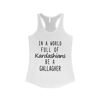 Shameless TV Show Shirt - In a world full of Kardashians be a Gallagher