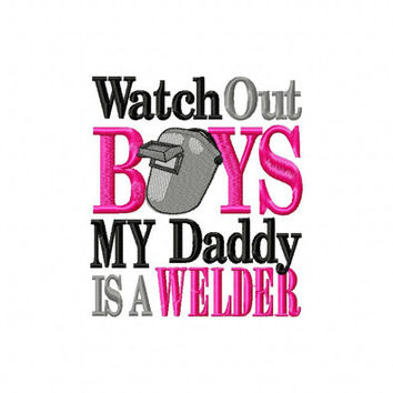 Watch Out Boys My Daddy is a WELDER Custom Embroidered Shirt or Bodysuit with Welder's Helmet-You Pick the Colors Weld-Welder Daughter