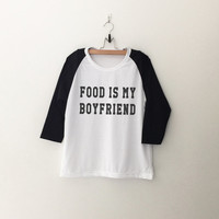 Food is my boyfriend T-Shirt sweatshirt womens girls teens unisex grunge tumblr instagram blogger punk dope swag hype hipster gifts merch