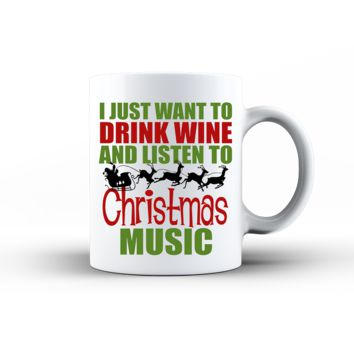 I Just Want To Drink Wine And Listen To Christmas Music Coffee Mug
