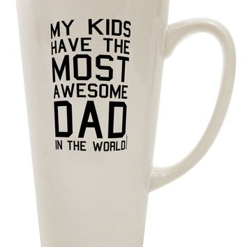 My Kids Have the Most Awesome Dad in the World 16 Ounce Conical Latte Coffee Mug