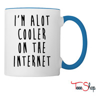 I'm Alot Cooler On The Internet Coffee & Tea Mug