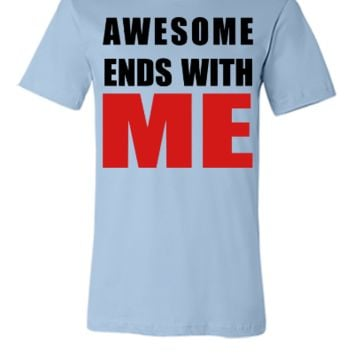 Awesome ends with ME - Unisex T-shirt