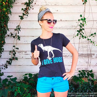 Dinosaur t shirt - womens - I Give Hugs  S M L XL  ( 1 color )