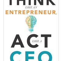 Think Like an Entrepreneur, Act Like a CEO: 50 Indispensable Tips to Help You Stay Afloat, Bounce Back, and Get Ahead at Work Paperback – December 21, 2015