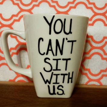 Mug/Cup/You can't sit with us/Hand painted/Coffee cup/Funny mug/Birthday gift/Quote mug/Coffee mug/Tea cup/Funny gift/Hand painted