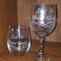 Laser Engraved Stemmed OR Stemless Wine Glass Shut the Front Door ~ Southern ~ Gifts for Her ~ Gifts for Him