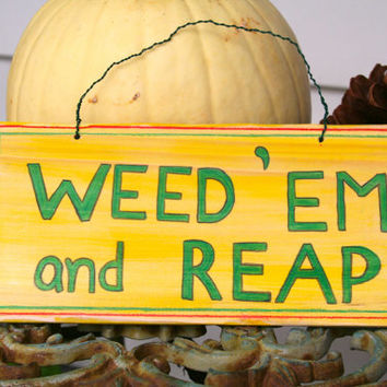 Hand Painted Wooden Sign - Weed 'em and Reap - Garden Art - Garden Accessories - Mothers Day