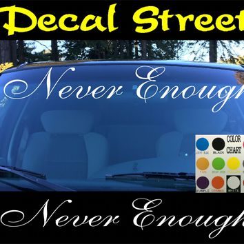 Never Enough Windshield Visor Die Cut Vinyl Decal Sticker