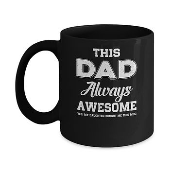 Funny Fathers Day Gift From Daughter Dad Always Awesome Mug
