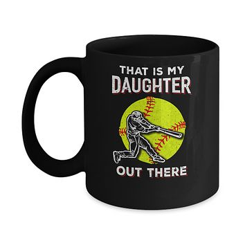 That's My Daughter Out There Softball Dad Mom Mug