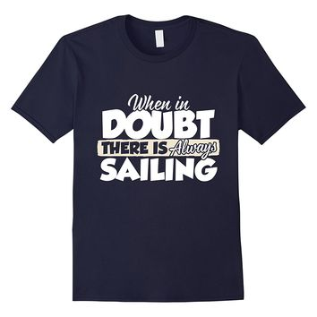 When In Doubt There Is Always Sailing T-Shirt
