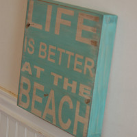 Life is better at the beach wood sign - distressed - great piece for your vacation home, beach house, summer decor
