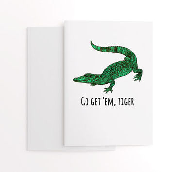 Funny card, go get em tiger, funny crocodile card, green and white card, congratulations card, graduation, new job, good luck, cool card