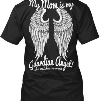 My Mom Is My Guardian Angel! She Watches Over Me - T-shirt