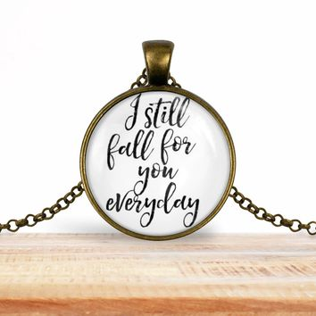 "Valentine's pendant necklace, ""I still fall for you everyday"",  choice of silver or bronze, key ring option"