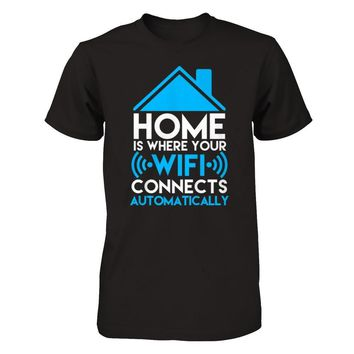 Home Is Where Your Wifi Connects Automatically - Shirts