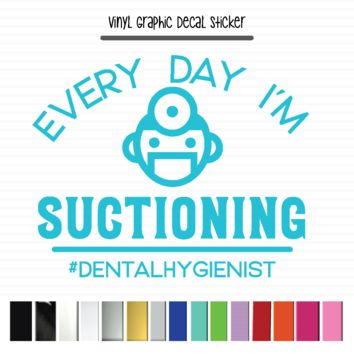 Dental Hygienist, Every Day I'm Suctioning #dentalhygienist