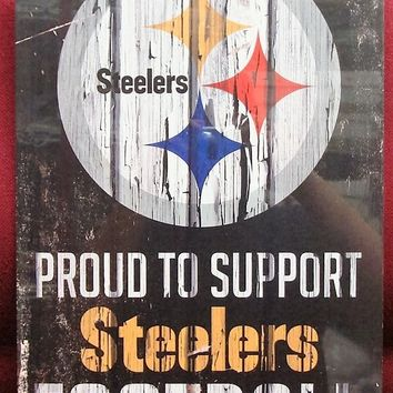 "PITTSBURGH STEELERS PROUD TO SUPPORT STEELERS FOOTBALL WOOD SIGN 11""X17'' NEW"