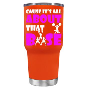 Cause its All About the Base on Vermilion 30 oz Tumbler Cup