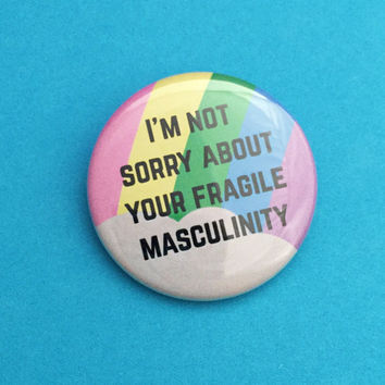 I'm Not Sorry About Your Fragile Masculinity Button Badge