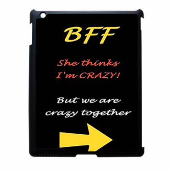 BFF Quote She s Crazy Arrow Best Friends iPad 3 Case
