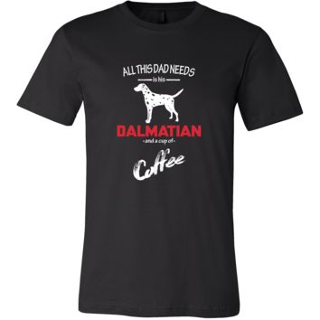 Dalmatian Dog Lover Shirt - All this Dad needs is his Dalmatian and a cup of coffee Father Gift