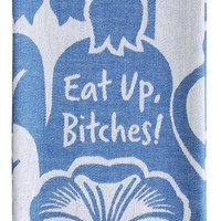Eat Up Bitches Woven Dish Towel
