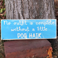 """Dog Lover Gift, Dog sign, Funny Dog Sign, """"No outfit is complete, without dog/cat hair"""", Dog Quote Sign, Furry Besties, Simply Fontastic,"""