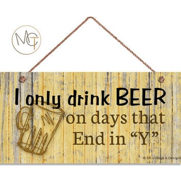 """Funny Beer Sign, Rustic Sign, I Only Drink Beer On Days That End In Y, Man Cave Sign, Weatherproof, 5"""" x 10"""" Sign, Gift For Him, Bar Sign"""