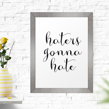 Motivational Print, Haters Gonna Hate, Printable Wall Decor, Instant Download, Inspirational Quote, Hand Drawn, Calligraphy Print