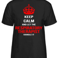 Keep Calm And Let The Respiratory Therapist Handle It T-Shirt