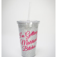 'I'm Getting Married Bitches' 16 Oz Cup with Straw