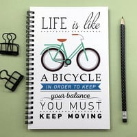 Writing journal, spiral notebook, bullet journal, cute sketchbook, blank lined grid paper - Life is like a bicycle, you must keep moving