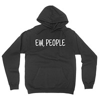 Ew people funny hipster sarcasm funny quote saying gift for her for him introvert hoodie