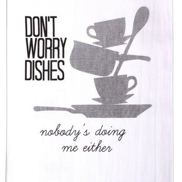 Don't Worry Dishes.... Hang Tight Towel by Twisted Wares