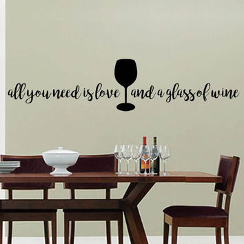 Vinyl Wall Word Decal - All You Need Is Love...and a Glass Of Wine - Home Decor - Wall Words