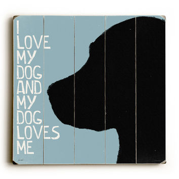 I Love My Dog by Artist Lisa Weedn Wood Sign
