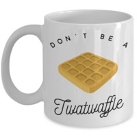 Don't Be a Twatwaffle Mug Rude Coffee Cup Vulgar Gift Offensive Gifts Funny Cursing