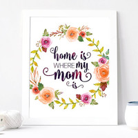 Home Is Where My Mom Is Poster, Aquarelle Flowers, Flower Wreath, Mother Gift, Inspirational Quote Print, Motivation, Watercolor, For Her