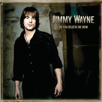 Jimmy Wayne - Do You Believe Me Now