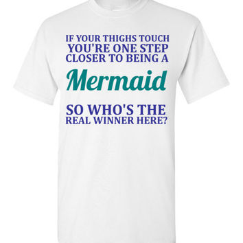 If Your Thighs Touch You're One Step Closer to Being a Mermaid So Who's the Real Winner There?