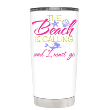 The Beach is calling and I Must Go on White 20 oz Tumbler