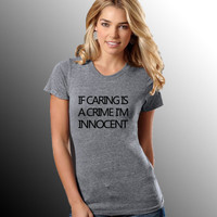 I've Caring is a Crime, I'm Innocent Women's Premium Tri-Blend Shirt - Triblend - Funny Shirt - Party Shirt - I Don't Give a Fuck