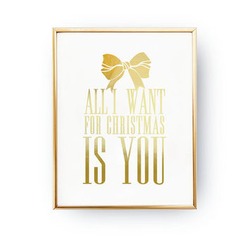 All I Want For Christmas Is You, Real Gold Foil Print, Christmas Print, Christmas Decor, Nursery Decor, Holiday Sign, Gold Art,Holiday Print