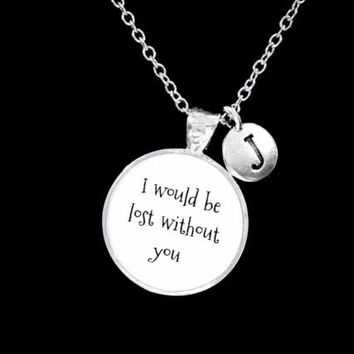 Choose Initial, Best Friend I Would Be Lost Without You Sister Mom Gift Necklace