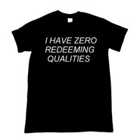 I Have Zero Redeeming Qualities Graphic Print Unisex Tee Shirt (More colors and sizes)